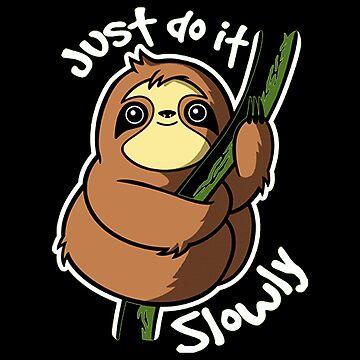 Just Do It Slowly Shirt by nachaompunx