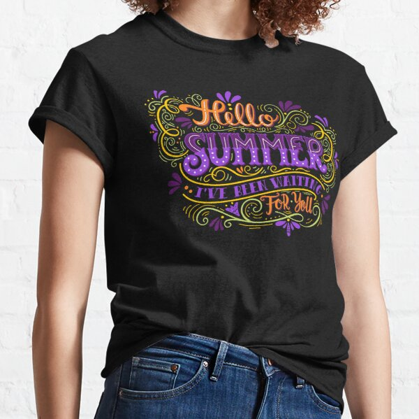 Hello summer. I have been waiting for you.  Classic T-Shirt