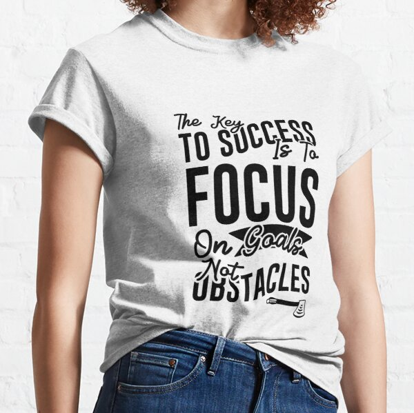 The Key to success is to focus on goals not on obstacles Inspirational motivational quote  Classic T-Shirt