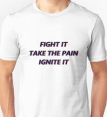 fight it take the pain ignite it Unisex T-Shirt