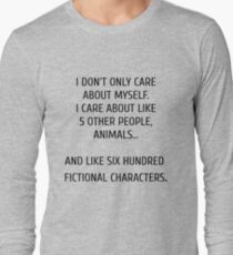 I don't only care about myself, I care about like 5 other people, animals and like six hundred fictional characters T-Shirt
