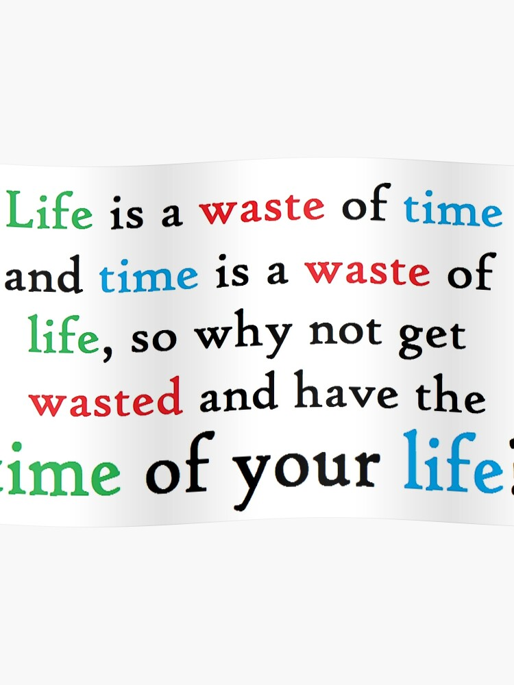 Funny college student quote - life, time, get wasted | Poster