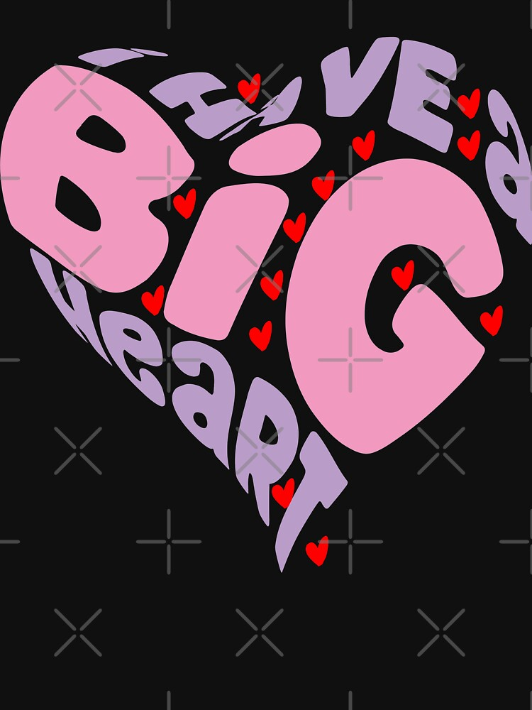 I HAVE A BIG HEART -  PINK Heart Gift For Valentine  by STRADE