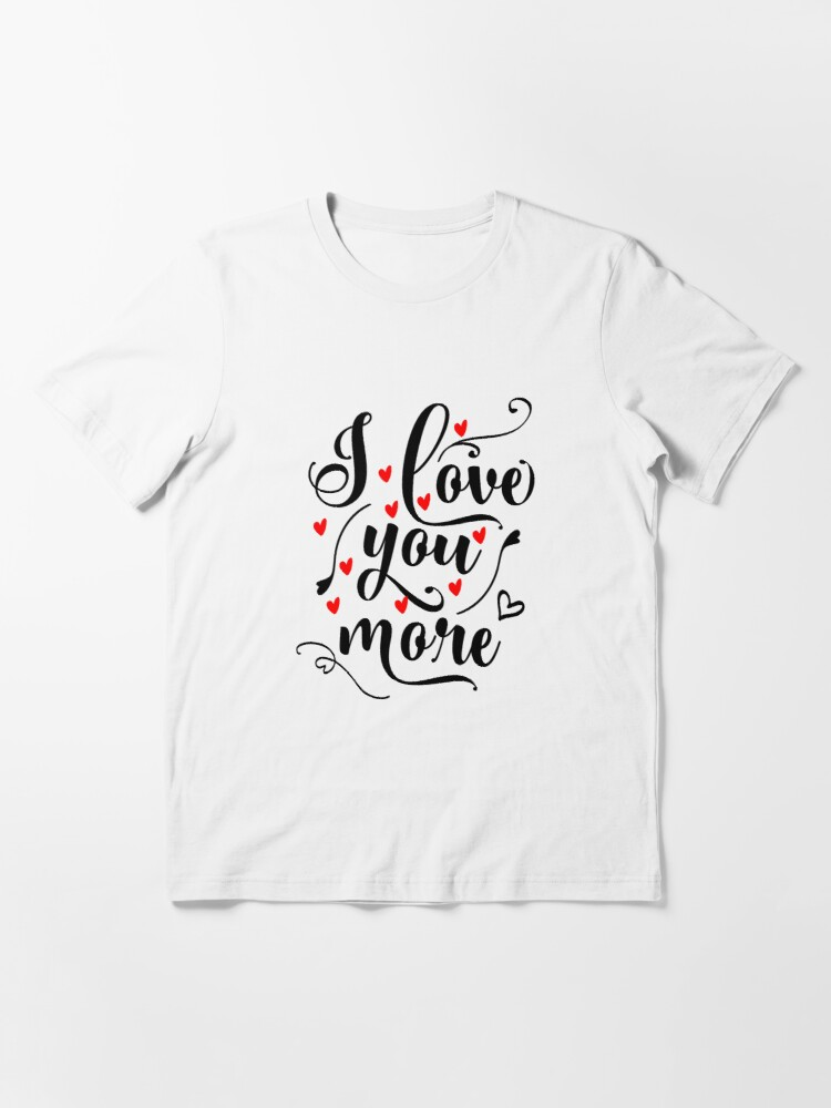 Alternate view of I Love You More Essential T-Shirt