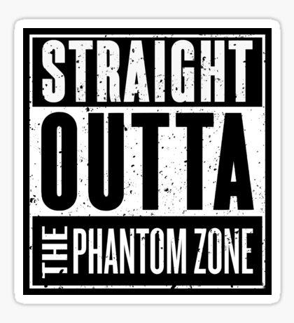 Straight Outta The Phantom Zone Sticker