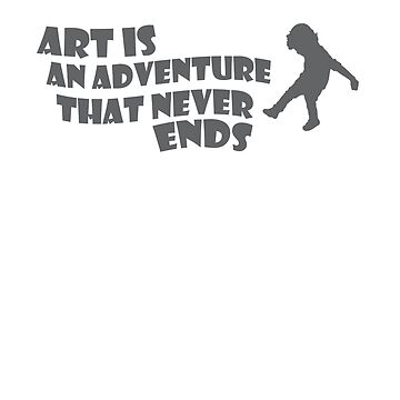 Art is an adventure by MisterPhame