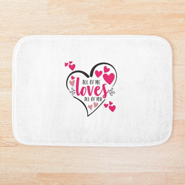 All Of Me Loves All Of You Bath Mat