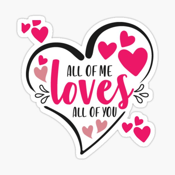 All Of Me Loves All Of You Sticker