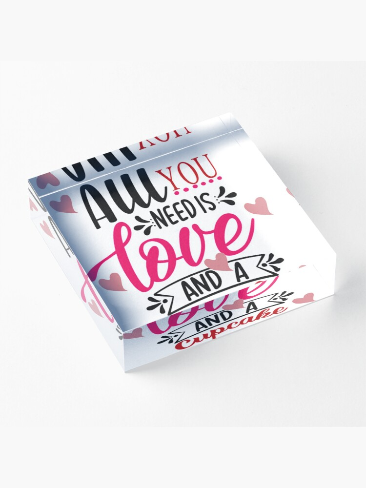 Alternate view of All You Need Is Love And A Cupcake Acrylic Block