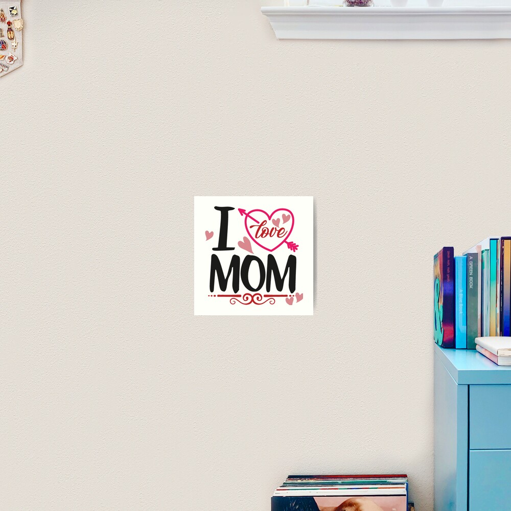 I Love MOM Art Print