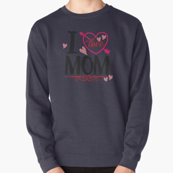 I Love MOM Pullover Sweatshirt