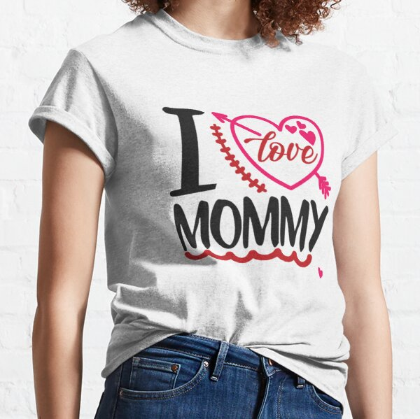 I love MOMMY Classic T-Shirt