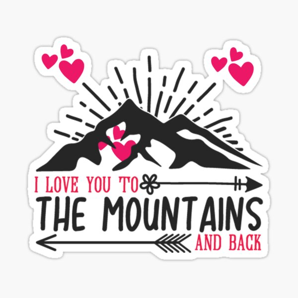 I Love You To The Mountains And Back  Sticker