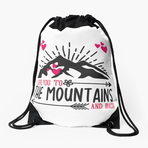 I Love You To The Mountains And Back  Drawstring Bag