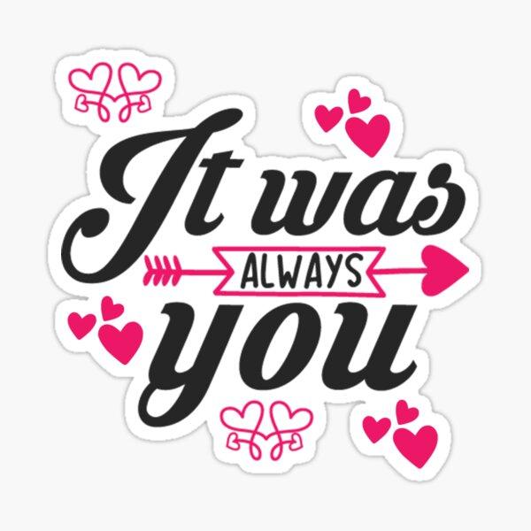 It was always You  Sticker