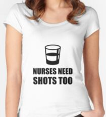 Nurses Need Shots Too Women's Fitted Scoop T-Shirt