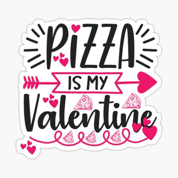 Pizza Is My Valentine Sticker