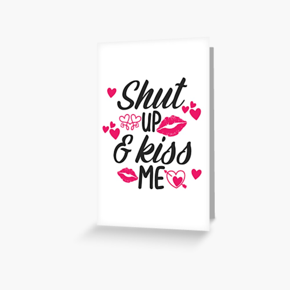 Shut Up and Kiss Me  Greeting Card