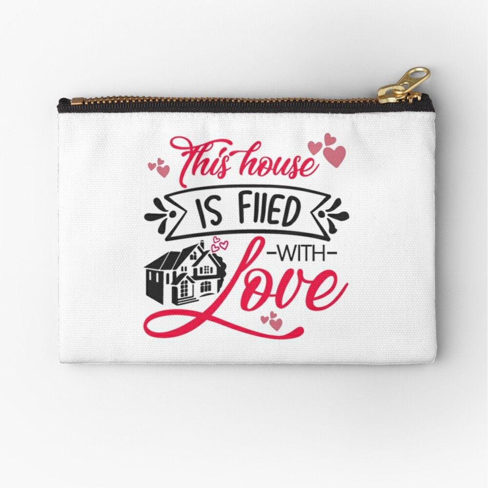 This House Is filed With Love Zipper Pouch