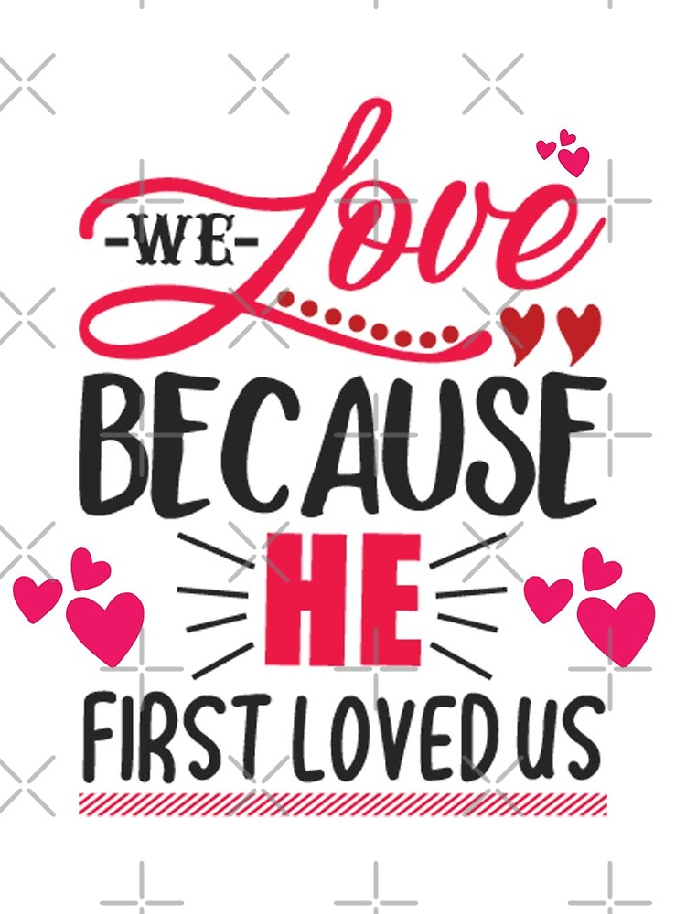 We Love Because He First Loved Us  by STRADE