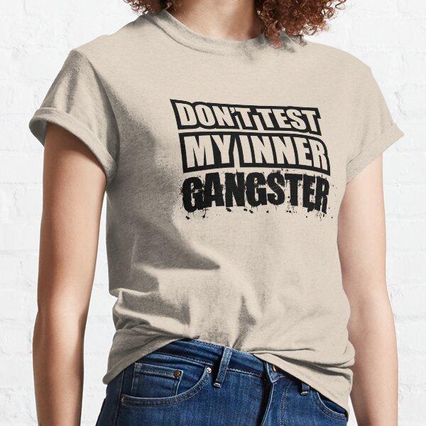 Do Not Test My Inner Gangster Classic T-Shirt