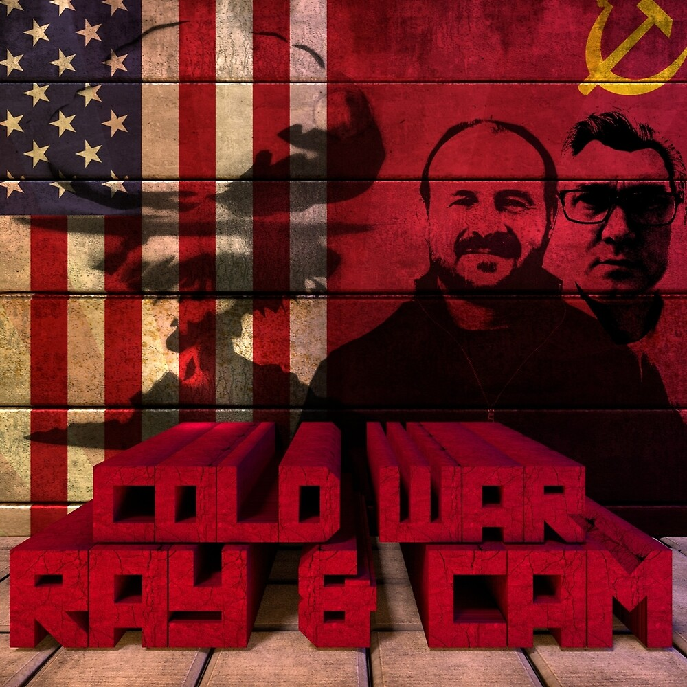 Cam & Ray's Cold War Podcast Album Art by lifeofcaesar