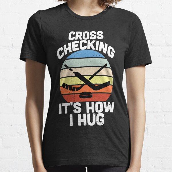 Cross Checking It's How I Hug - Funny Hockey Gift Essential T-Shirt