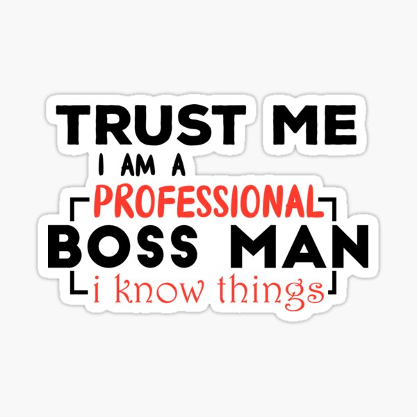 Trust Me I am a Professional Boss Man i Know Things Funny Gifts Sticker