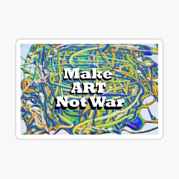Make Art Not War Sticker