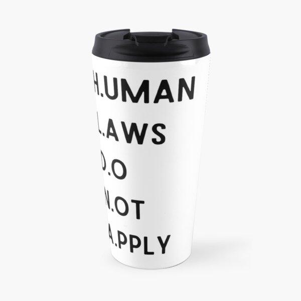 Human Laws Do Not Apply Travel Mug