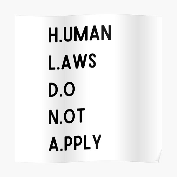 Human Laws Do Not Apply Poster