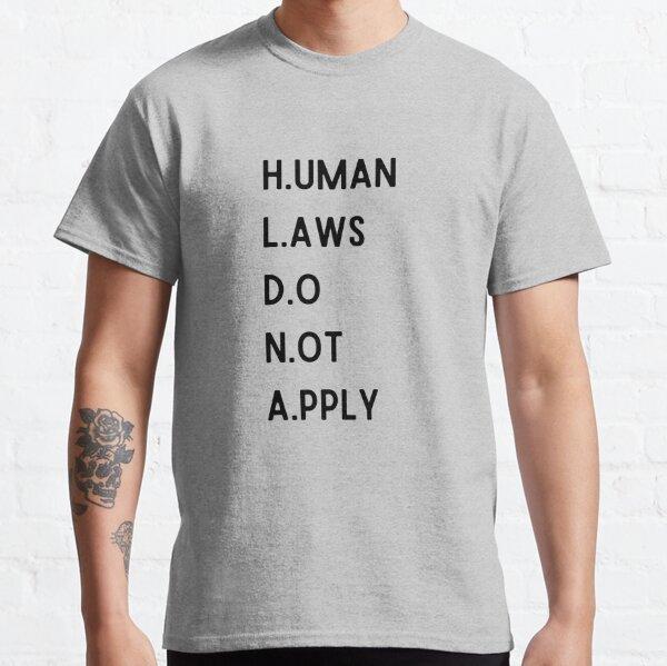 Human Laws Do Not Apply Classic T-Shirt