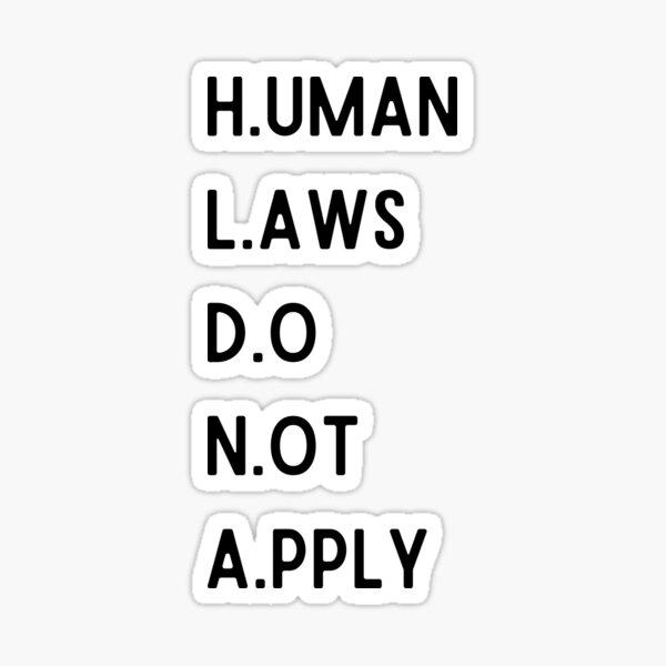 Human Laws Do Not Apply Sticker