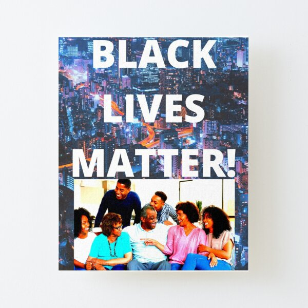 """BLACK LIVES MATTER: """"IT'S A FAMILY AFFAIR!"""" Canvas Mounted Print"""