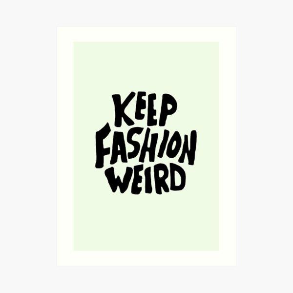 Keep Fashion Weird  Art Print