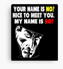 My Name is No humorous song parody Canvas Print