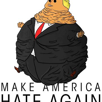 Make America Hate Again by quinncinati