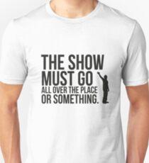 The show. Unisex T-Shirt
