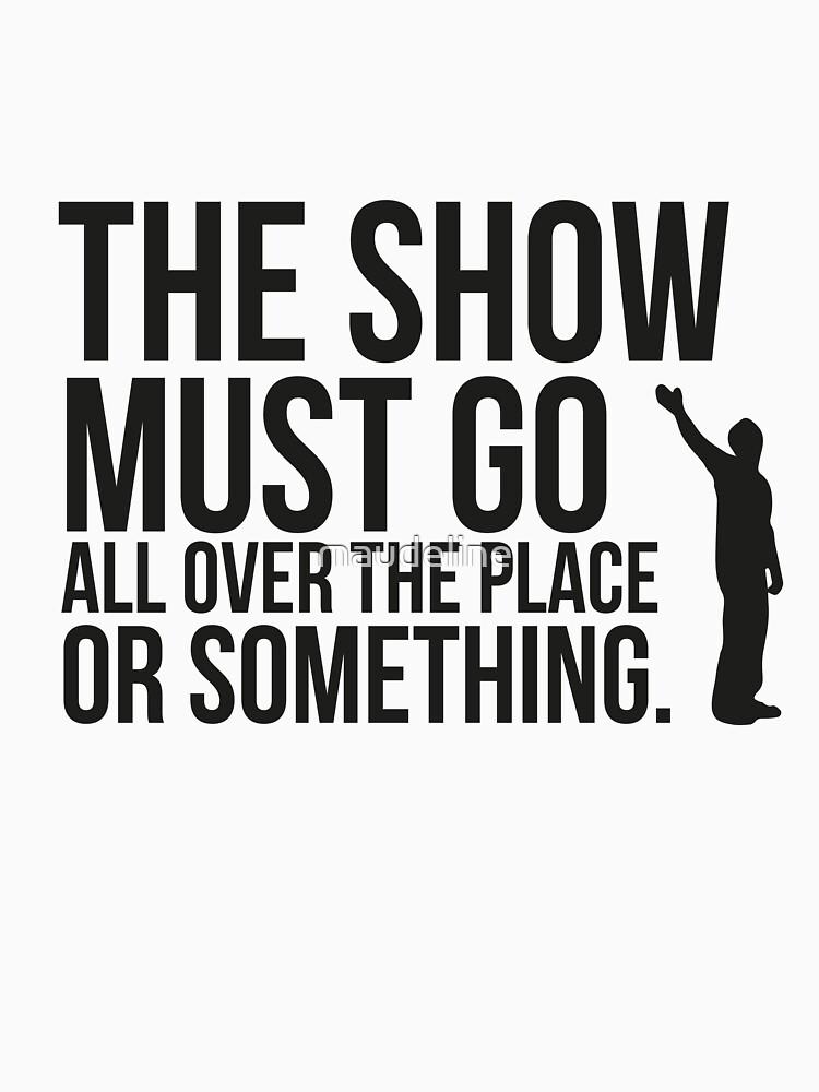 The show. | Unisex T-Shirt