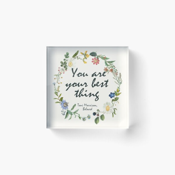 You Are Your Best Thing, Beloved - Toni Morrison Quote Acrylic Block