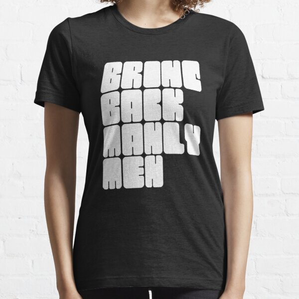 Bring Back Manly Men In Very Bold Letters Essential T-Shirt