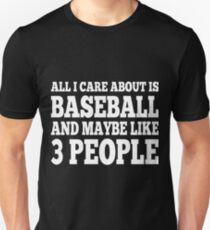 All I Care About Is Baseball And Maybe Like 3 People T-Shirt