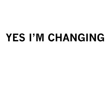 yes, I'm changing by Mariapuraranoai