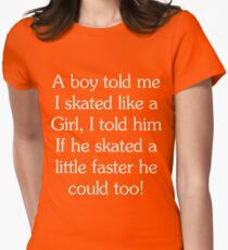 A Boy Told Me I Skated Like A Girl, I Told Him If He Skated A Little Faster He Could Too T-Shirt