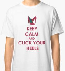 Keep Calm and Click Your Heels tshirt Classic T-Shirt