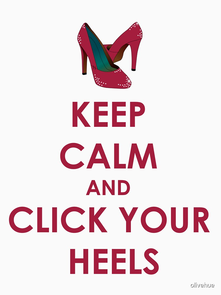 Keep Calm and Click Your Heels tshirt | Unisex T-Shirt