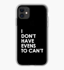 I Don't Have Evens to Can't - Ver 1 iPhone Case
