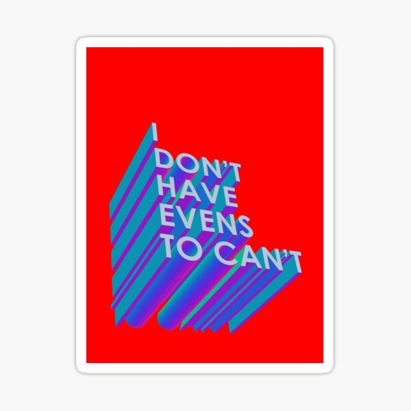 I Don't Have Evens to Can't - Ver 2 Sticker