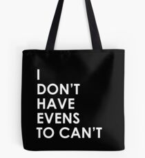 I Don't Have Evens to Can't - Ver 1 Tote Bag