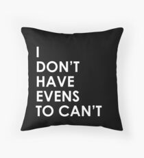 I Don't Have Evens to Can't - Ver 1 Throw Pillow
